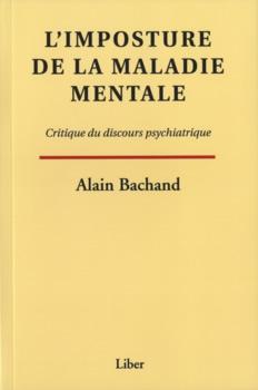 Alain Bachand : L'Imposture de la maladie mentale : critique du discours psychiatrique